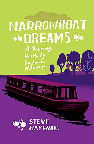 Narrowboat Dreams: A Journey North by England's Waterways by Steve Haywood