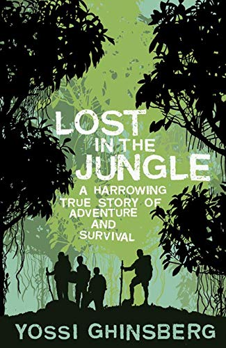 Lost in the Jungle: A Harrowing True Story of Adventure and Survival by Yossi Ghinsberg
