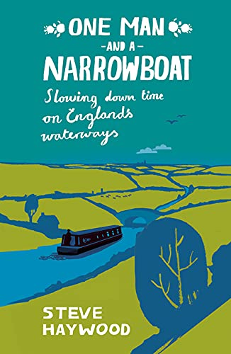 One Man and a Narrowboat: Slowing Down Time on England's Waterways by Steve Haywood