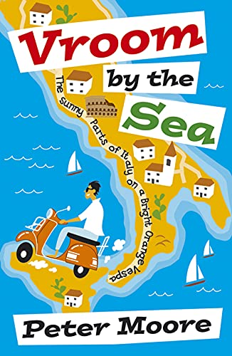 Vroom by the Sea: The Sunny Parts of Italy on a Bright Orange Vespa by Peter Moore