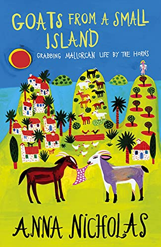 Goats from a Small Island: Grabbing Mallorcan Life by the Horns by Anna Nicholas