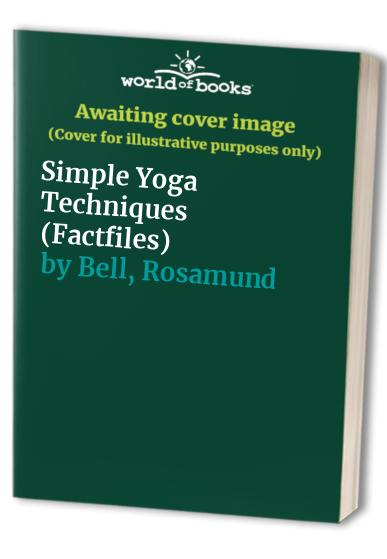 Simple Yoga Techniques By Rosamund Bell