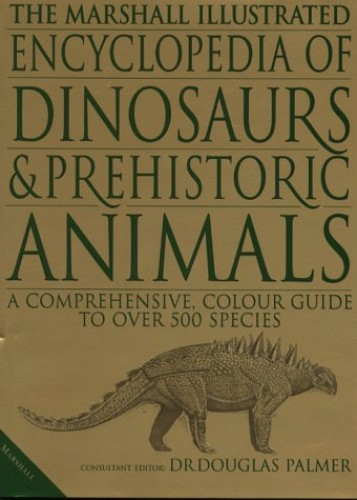 The Marshall Illustrated Encyclopedia of Dinosaurs and Prehistoric Animals By Douglas Palmer