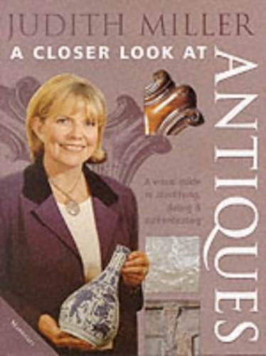 Judith Miller's a Closer Look at Antiques By Judith H. Miller