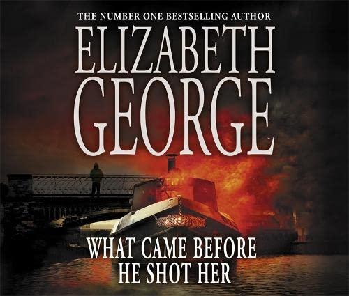 What Came Before He Shot Her: Part of Inspector Lynley: 14 (Inspector Lynley Mysteries 14) By George, Elizabeth