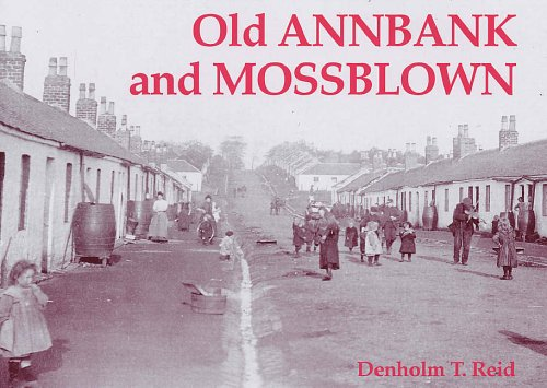 Old Annbank and Mossblown By Denholm T. Reid