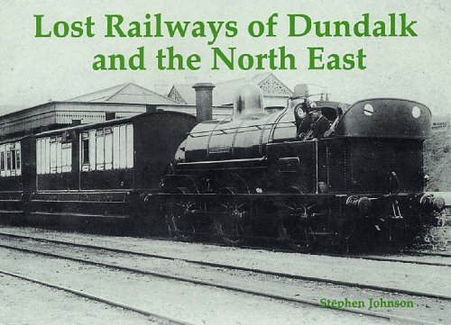 Lost Railways of Dundalk and the North East By Stephen Johnson