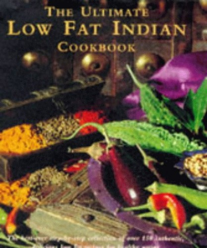 The Ultimate Low-fat Indian Cookbook: The Best-ever Step-by-step Collection of Over 150 Authentic, Delicious Low-fat Recipes for Healthy Eating by Shehzad Husain