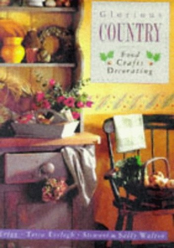 Glorious Country Food Crafts and Decorating by Liz Trigg