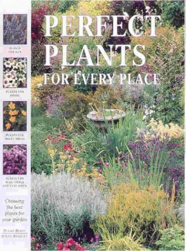 Choosing the Perfect Plant: Choosing the Best Plants for Your Garden by Susan Berry