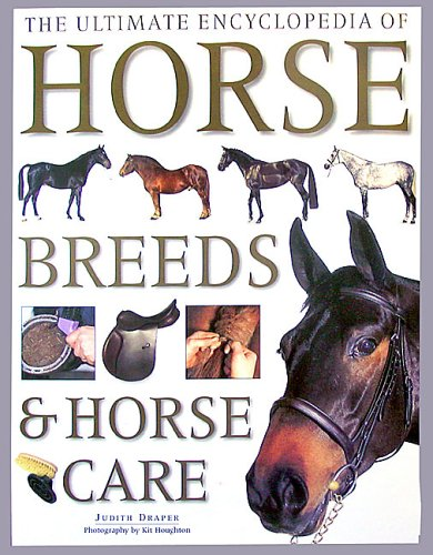 The Ultimate Encycpledia of Horse Breeds and Horse Care By Judith Draper