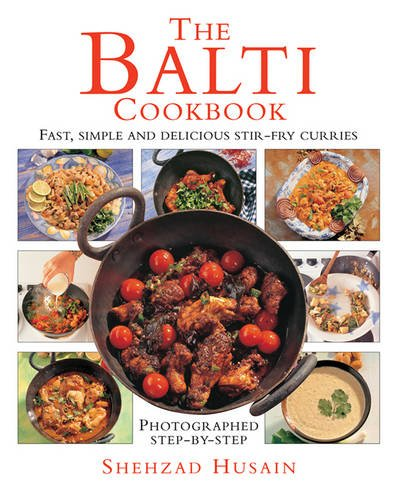 The Balti Cookbook: Fast, Simple and Delicious Stir-Fry Curries by Shehzad Husain