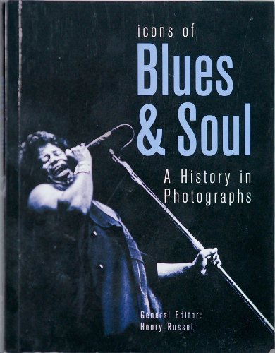 Icons of Blues & Soul - A History in Photographs