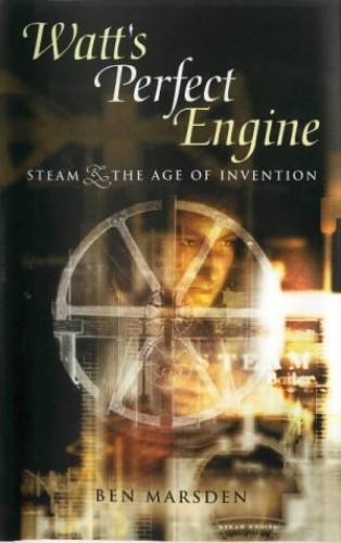 Watt's Perfect Engine: Steam and the Age of Invention By Ben Marsden