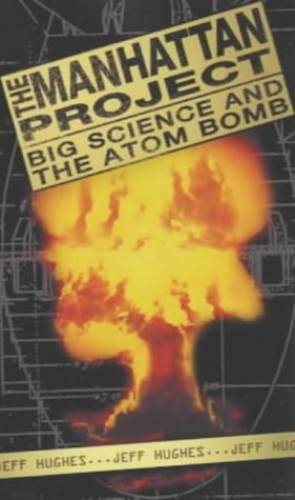 The Manhattan Project: Big Science and the Atom Bomb (Revolutions in Science S.) By Jeff Hughes