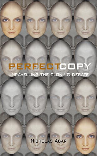 Perfect Copy: Unravelling the Cloning Debate by Nicholas Agar