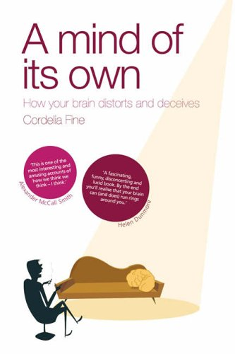 A Mind of Its Own: How Your Brain Distorts and Deceives by Cordelia Fine