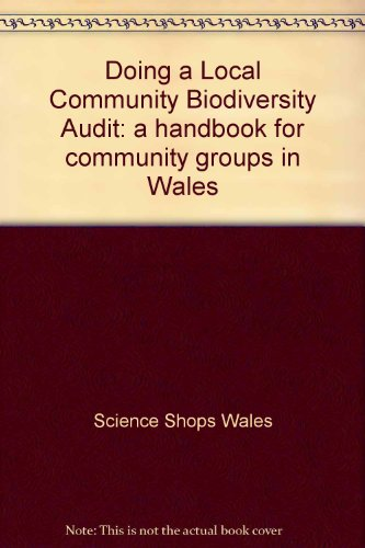 Doing a Local Community Biodiversity Audit: a handbook for community groups in Wales By Science Shops Wales