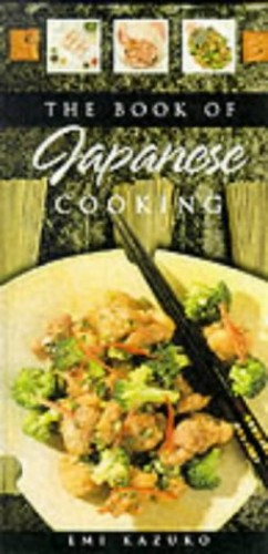 BOOK OF JAPANESE COOKING By Emi Kazuko
