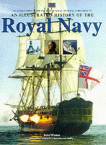 An Illustrated History of the Royal Navy by John Winton