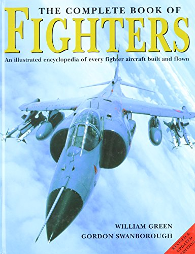 COMPLETE BOOK OF FIGHTERS By Gordon Swanborough