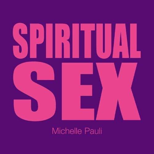 Sex Tips: Spiritual Sex By Michelle Pauli