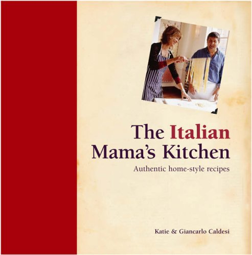 The Italian Mama's Kitchen: Authentic Home-Style Recipes by Katie Caldesi
