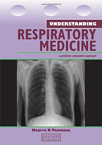 Understanding Respiratory Medicine: A Problem-Oriented Approach (Medical Understanding Series) By Martyn R. Partridge (Charing Cross Hospital and Medical School, UK)
