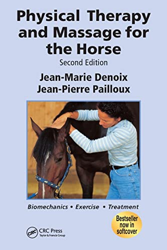 Physical Therapy and Massage for the Horse: Biomechanics-Excercise-Treatment, Second Edition By Jean-Marie Denoix (Centre for Imaging and Research in Locomotor Problems in Horses, Goustranville, France)