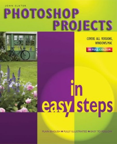 Photoshop Projects In Easy Steps (In Easy Steps Series) By John Slater