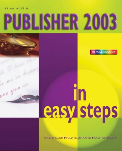Publisher 2003 in Easy Steps By Brian Austin