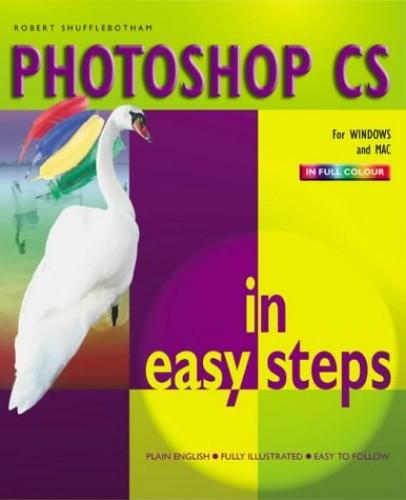 Photoshop CS in Easy Steps By Robert Shufflebotham