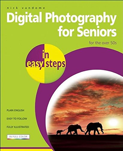 Digital Photography for Seniors in easy steps By Nick Vandome