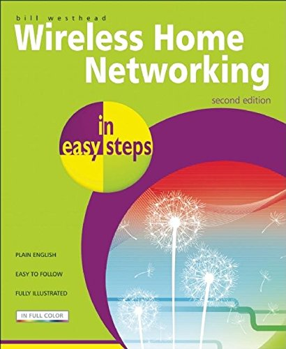 Wireless Home Networking in Easy Steps By Bill Westhead