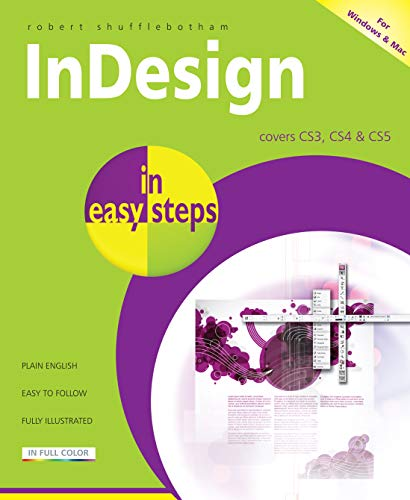 InDesign in Easy Steps: Covers CS3, CS4 and CS5 by Robert Shufflebotham