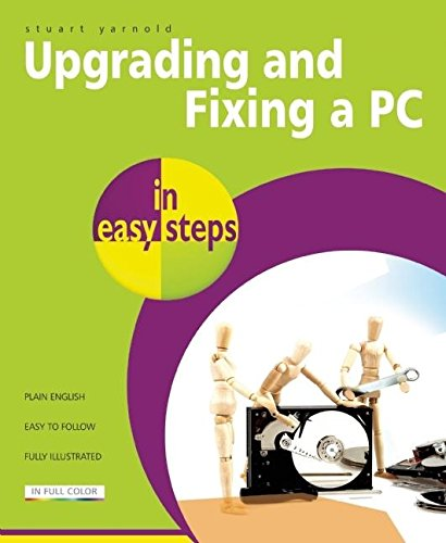 Upgrading And Fixing A PC In Easy Steps By Stuart Yarnold