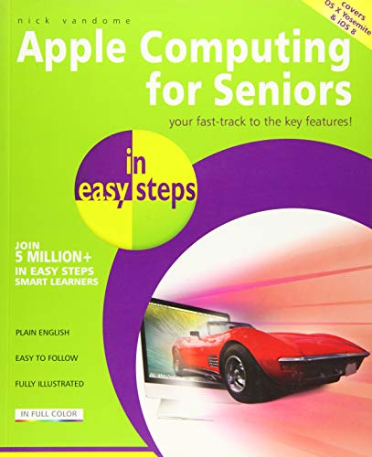 Apple Computing for Seniors in Easy Steps: Covers OS X Yosemite and iOS 8 by Nick Vandome
