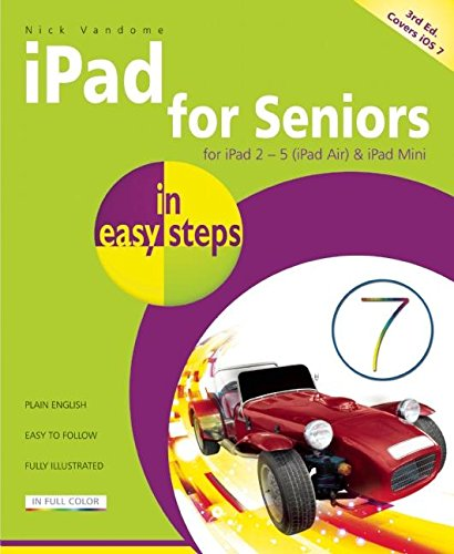 iPad for Seniors in easy steps 3rd Edition covers iOS 7 for iPad 2-5 (iPad Air) and iPad Mini by Nick Vandome