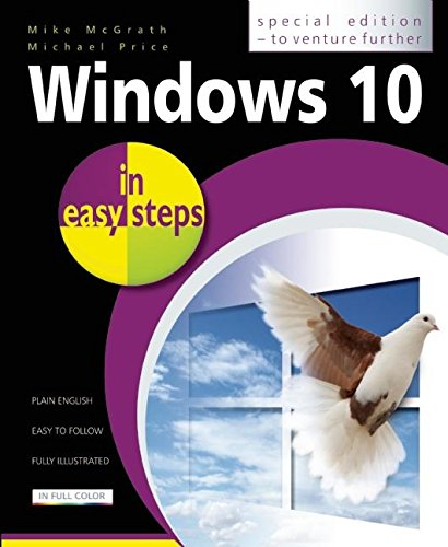 Windows 10 in easy steps - Special Edition, to venture further By Michael Price