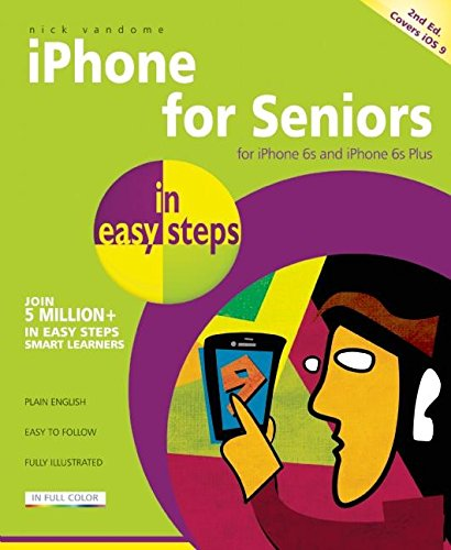 iPhone for Seniors in easy steps, 2nd edition - covers iPhone 6s, iPhone 6s Plus and iOS 9 By Nick Vandome