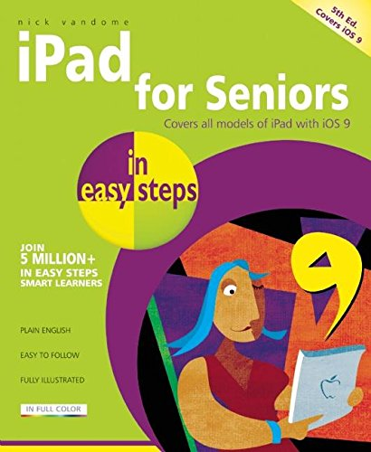 iPad for Seniors in Easy Steps: Covers iOS 9 by Nick Vandome