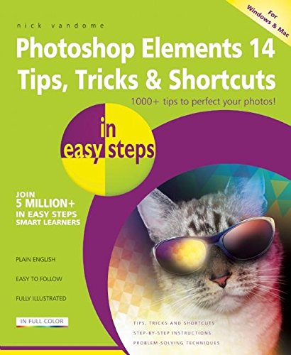 Photoshop Elements 14 Tips, Tricks & Shortcuts in Easy Steps By Nick Vandome