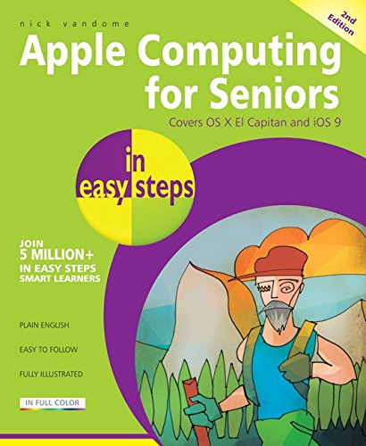 Apple Computing for Seniors in easy steps, 2nd edition - covers OS X El Capitan and iOS 9 By Nick Vandome