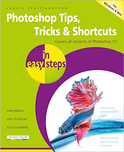 Photoshop Tips, Tricks & Shortcuts in Easy Steps By Robert Shufflebotham