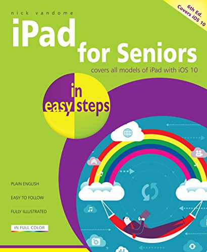 iPad for Seniors in Easy Steps: Covers iOS 10 by Nick Vandome