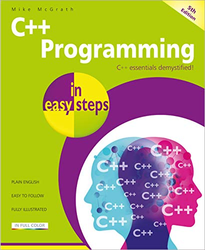 C++ Programming in easy steps, 5th Edition By Mike McGrath