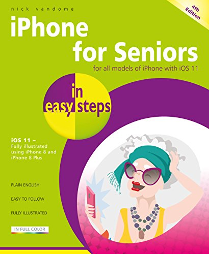 iPhone for Seniors in easy steps, 4th Edition - covers iOS 11 By Nick Vandome