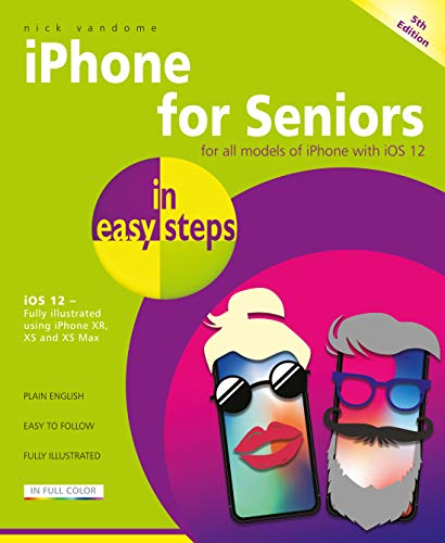 iPhone for Seniors in easy steps, 5th Edition - covers iOS 12 By Nick Vandome