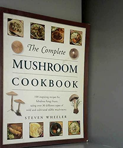 The complete mushroom cookbook By Steven WHEELER