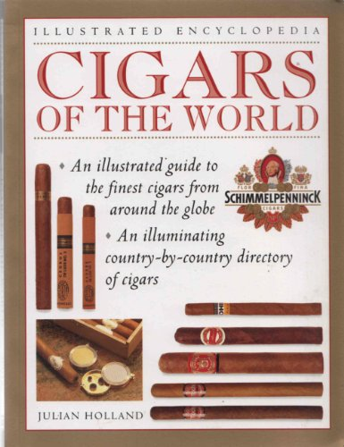 Cigars of the World: An Illustrated Guide to the Finest Cigars around the Globe (Illustrated Encyclopedia) By Julian Holland